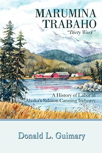 9780595407071: Marumina Trabaho: A History of Labor in Alaska's Salmon Canning Industry