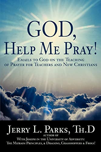 9780595407668: God, Help Me Pray!: Emails to God on the Teaching of Prayer for Teachers and New Christians