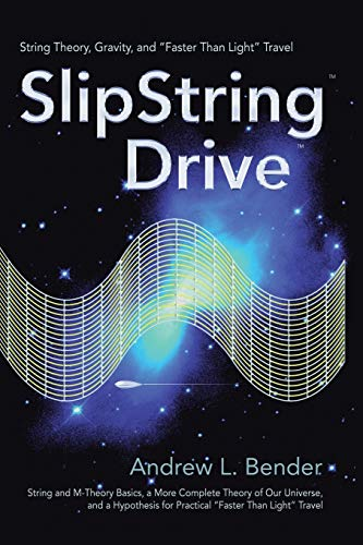 """9780595408221: SlipString Drive: String Theory, Gravity, and """"Faster Than Light"""" Travel"""