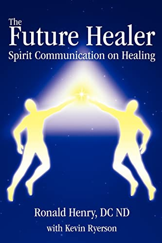 9780595408252: The Future Healer: Spirit Communication on Healing