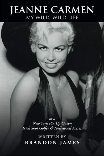 9780595409068: Jeanne Carmen: MY WILD, WILD LIFE as a New York Pin Up Queen