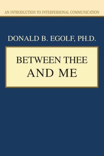 9780595409365: BETWEEN THEE AND ME: An Introduction to Interpersonal Communication