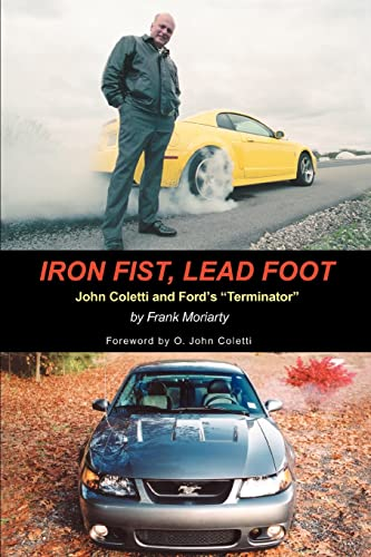 9780595409709: Iron Fist, Lead Foot: John Coletti and Ford's