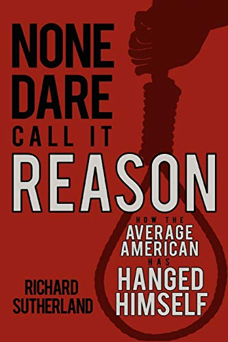 9780595410286: None Dare Call It Reason: How the Average American Has Hanged Himself