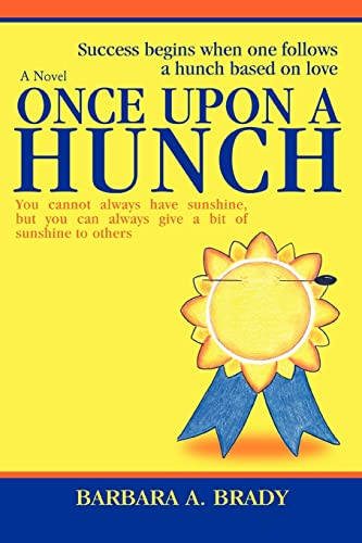 Once Upon A Hunch: Success begins when one follows a hunch based on love: Brady, Barbara