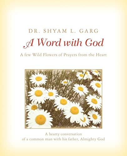 A Word with God: A Few Wild: Shyam L Garg