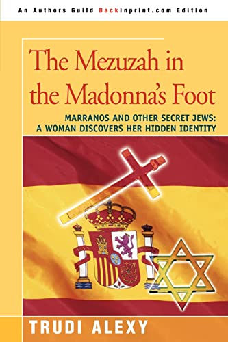 9780595411597: The Mezuzah in the Madonna's Foot: Marranos and Other Secret Jews: A Woman Discovers Her Hidden Identity