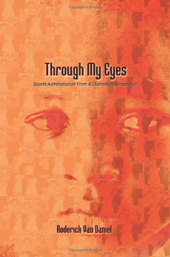 9780595411740: Through My Eyes: Sports Administration From A Diversified Perspective