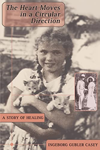 The Heart Moves in a Circular Direction : A Story of Healing: Ingeborg Gubler Casey