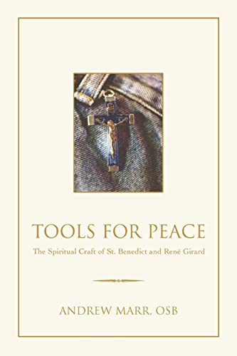 TOOLS FOR PEACE; THE SPIRITUAL CRAFT OF ST. BENEDICT AND RENE GIRARD: Marr, Andrew