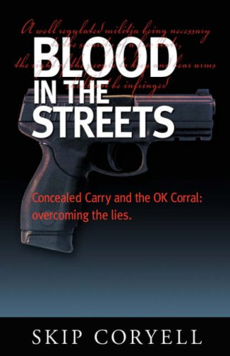 9780595412969: Blood in the Streets: Concealed Carry and the OK Corral - Overcoming the Lies