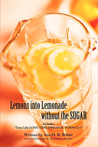 "9780595413003: Lemons into Lemonade without the SUGAR: Includes ""Time Life LOVE TIME ORIGINAL FORMULA"""