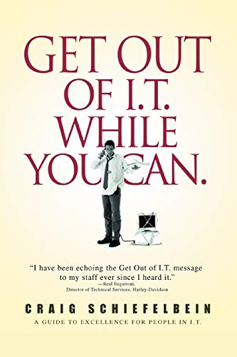 9780595413577: Get Out of I.T. While You Can.: A GUIDE TO EXCELLENCE FOR PEOPLE IN I.T.