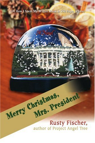 9780595413713: Merry Christmas, Mrs. President: (Or How I Spent My Winter Break in 250 Pages or Less)
