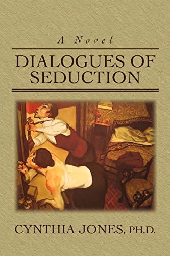 Dialogues Of Seduction: Jones Ph.D., Cynthia