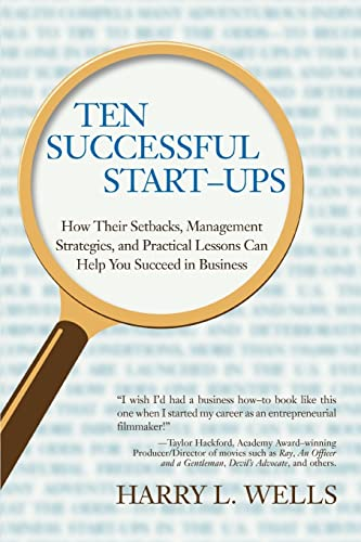 9780595414307: Ten Successful Start-ups: How Their Setbacks, Management Strategies, and Practical Lessons Can Help You Succeed in Business