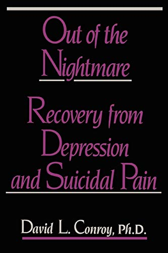Out of the Nightmare: Recovery from Depression and Suicidal Pain: David Conroy