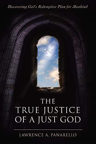 9780595415465: The True Justice of a Just God: Discovering God's Redemptive Plan for Mankind