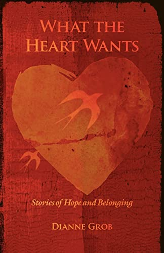 9780595415588: What the Heart Wants: Stories of Hope and Belonging