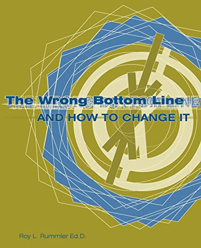 The Wrong Bottom Line: And How to Change It: Roy Rummler