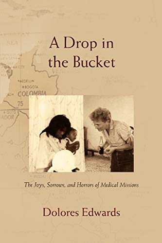9780595415991: A Drop in the Bucket: The Joys, Sorrows, and Horrors of Medical Missions