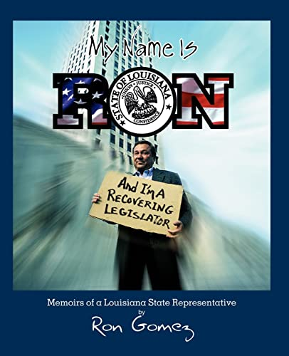 My Name Is Ron, and Im a Recovering Legislator: Memoirs of a Louisiana State Representative: Ron ...