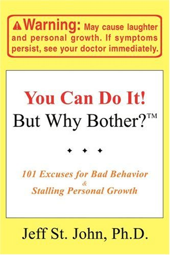 9780595416554: You Can Do It! But Why Bother?TM: 101 Excuses for Bad Behavior & Stalling Personal Growth