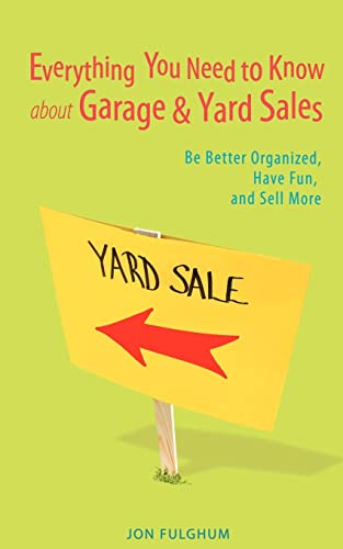 9780595417445: Everything You Need to Know about Garage & Yard Sales: Be Better Organized, Have Fun, and Sell More