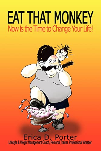 9780595418510: Eat That Monkey: Now Is the Time to Change Your Life!