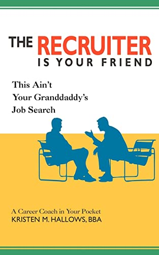 9780595418961: The Recruiter is Your Friend: This Ain't Your Granddaddy's Job Search