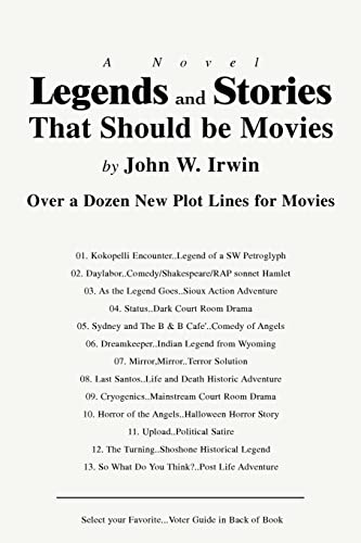 Legends and Stories That Should be Movies: Over a Dozen New Plot Lines for Movies (0595419844) by Irwin, John