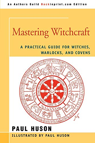 Mastering Witchcraft: A Practical Guide for Witches,: Paul A Huson