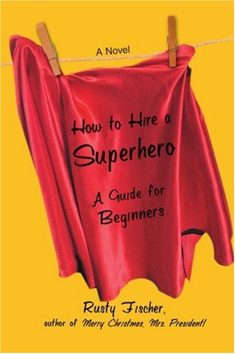 9780595420346: How to Hire a Superhero: A Guide for Beginners