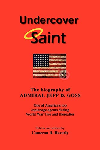9780595421114: Undercover Saint: The Biography of Admiral Jeff D. Goss