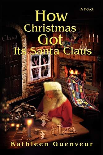 How Christmas Got Its Santa Claus: Guenveur, Kathy