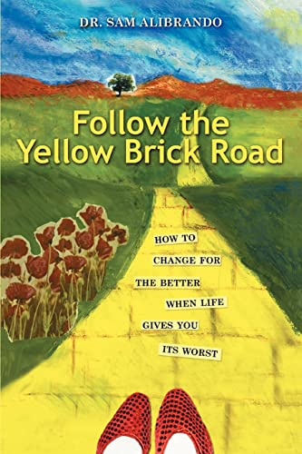 9780595422852: Follow the Yellow Brick Road: How to Change for the Better When Life Gives You its Worst