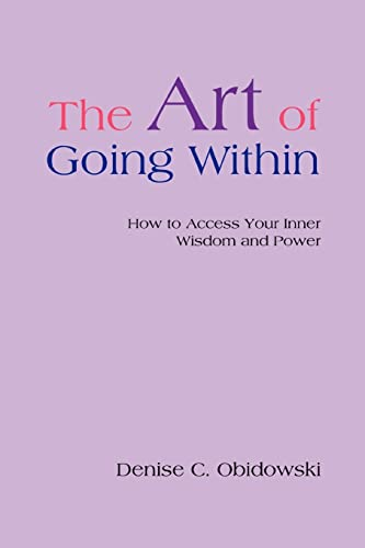 9780595422982: The Art of Going Within: How to Access Your Inner Wisdom and Power
