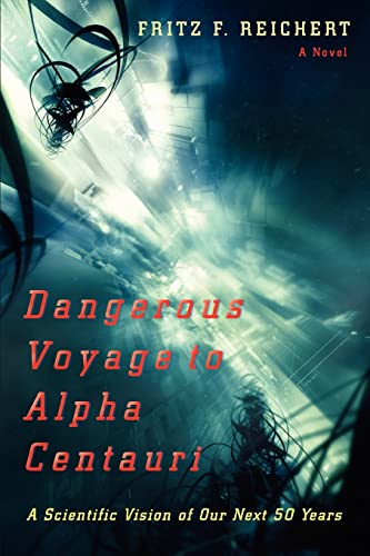 9780595423019: Dangerous Voyage to Alpha Centauri: A Scientific Vision of Our Next 50 Years