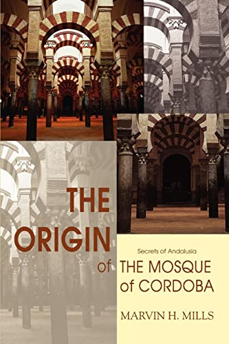 9780595423255: The Origin of the Mosque of Cordoba: Secrets of Andalusia