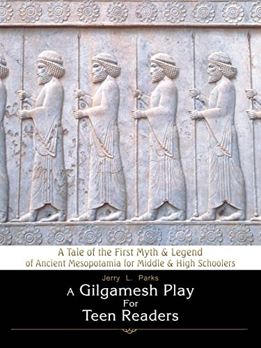 9780595423491: A Gilgamesh Play For Teen Readers: A Tale of the First Myth & Legend of Ancient Mesopotamia for Middle & High Schoolers