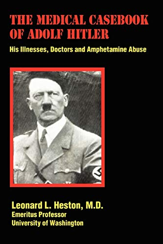 9780595423538: The Medical Casebook of Adolf Hitler: His Illnesses, Doctors and Amphetamine Abuse