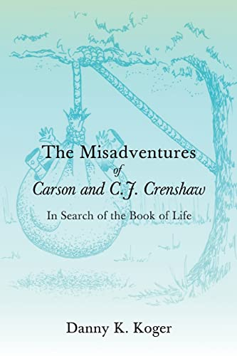 The Misadventures of Carson and C.J. Crenshaw: In Search of the Book of Life: Danny Koger