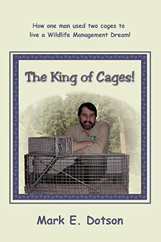 9780595423705: The King of Cages!: How one man used two cages to live a Wildlife Management Dream!