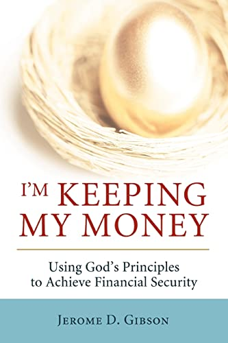 I m Keeping My Money: Using God: Jerome D Gibson