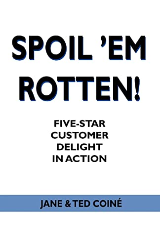 9780595424122: Spoil 'em Rotten!: Five-Star Customer Delight in Action