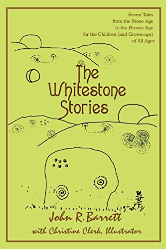 9780595424351: The Whitestone Stories: Seven Tales from the Stone Age to the Bronze Age for the Children (and Grown-ups) of All Ages