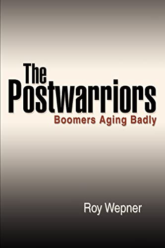 9780595425402: The Postwarriors: Boomers Aging Badly
