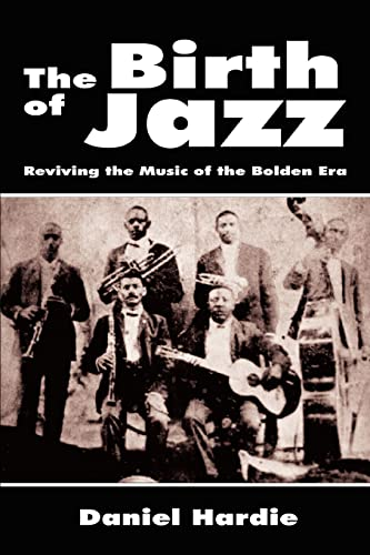 9780595425556: The Birth of Jazz: Reviving the Music of the Bolden Era