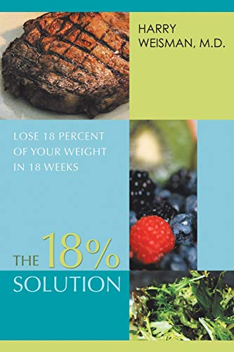 9780595425662: The 18% Solution: Lose 18 Percent of Your Weight in 18 Weeks