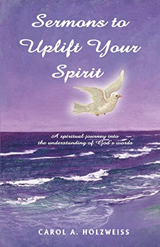 Sermons To Uplift Your Spirit A spiritual journey into the understanding of Gods words: Carol ...